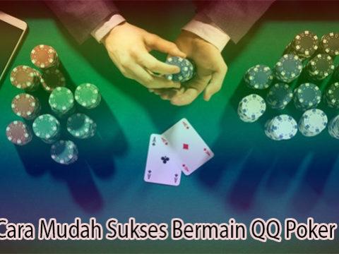 Inilah Cara Mudah Sukses Bermain QQ Poker Online