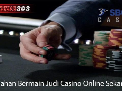Kemudahan Bermain Judi Casino Online Sekarang Ini