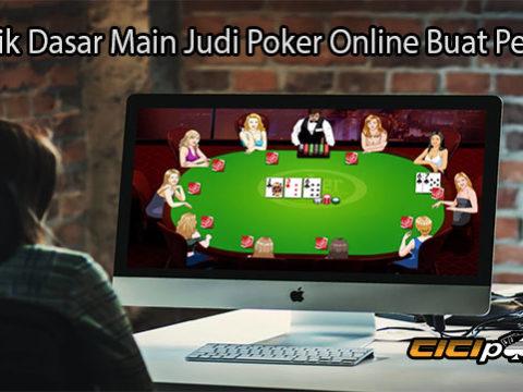 Teknik Dasar Main Judi Poker Online Buat Pemula