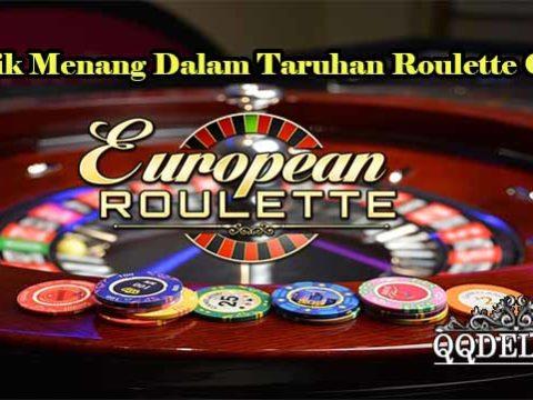 Taktik Menang Dalam Taruhan Roulette Online