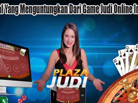 Inilah Hal Yang Menguntungkan Dari Game Judi Online Indonesia