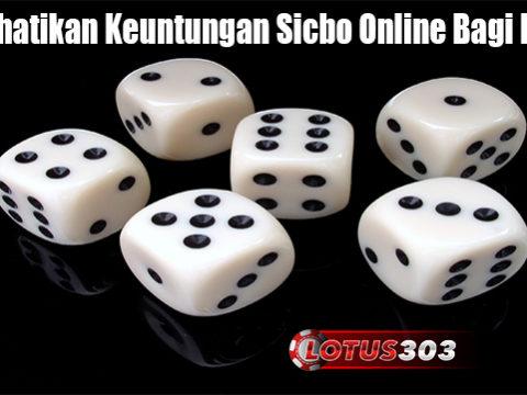 Memerhatikan Keuntungan Sicbo Online Bagi Penjudi